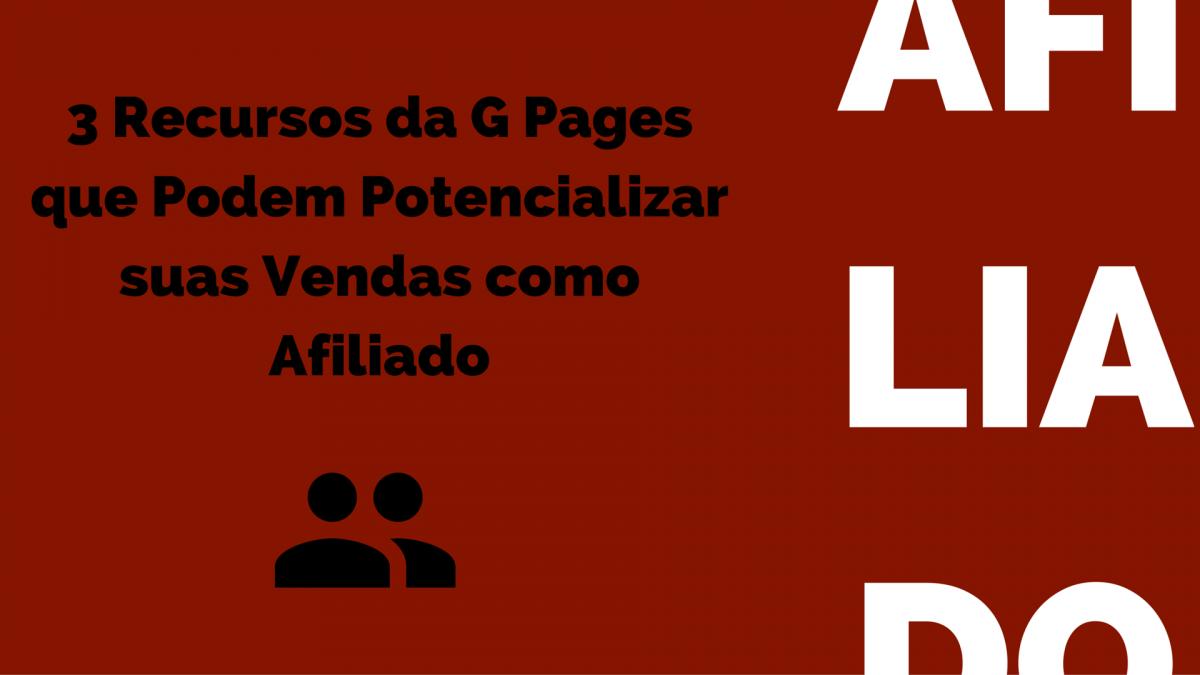 3 Recursos da G Pages que Podem Potencializar suas Vendas como Afiliado