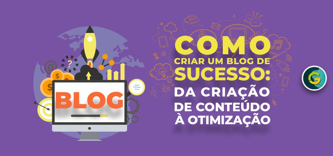 Como Criar um Blog de Sucesso: Da Criação de Conteúdo à Otimização