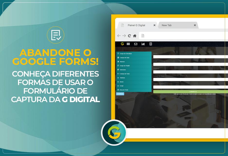 [ABANDONE O GOOGLE FORMS] Conheça Diferentes Formas de Usar o Formulário de Captura da G Digital