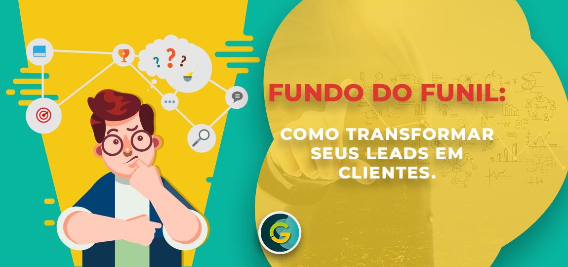 Fundo do Funil: Como Transformar seus Leads em Clientes