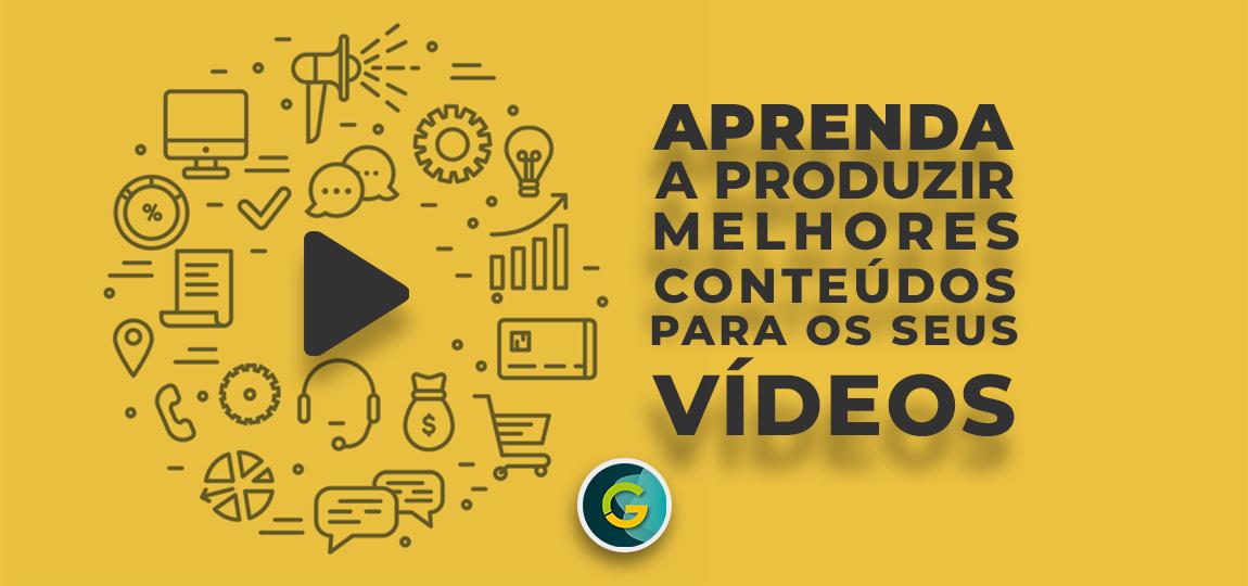 Aprenda a Produzir Melhores Conteúdos Para Seus Vídeos